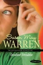 Double Trouble ebook by Susan May Warren