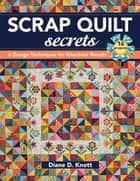 Scrap Quilt Secrets - 6 Design Techniques for Knockout Results ebook by Diane D. Knott