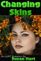 Changing Skins (An LGBT Romance) ebook by Susan Hart