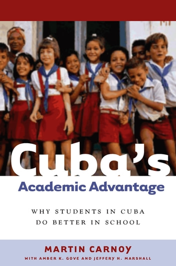 Cuba's Academic Advantage - Why Students in Cuba Do Better in School ebook by Martin Carnoy