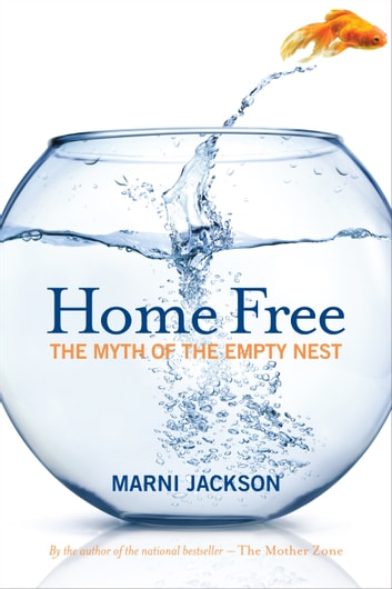 Home Free - The Myth of the Empty Nest ebook by Marni Jackson