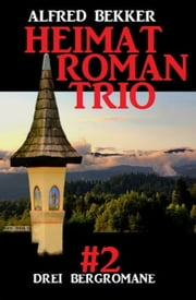 Heimatroman Trio #2 ebook by Alfred Bekker