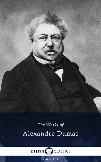 Collected Works of Alexandre Dumas (Delphi Classics) ebook by Alexandre Dumas,Delphi Classics