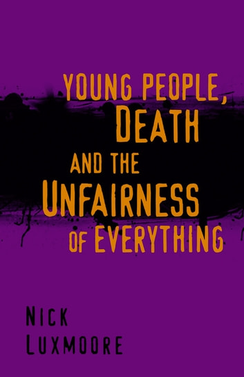 Young People, Death and the Unfairness of Everything ebook by Nick Luxmoore