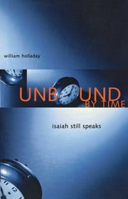 Unbound By Time - Isaiah Still Speaks ebook by William Holladay