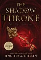 The Shadow Throne (The Ascendance Series, Book 3) ebook by Jennifer A. Nielsen