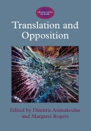 Translation and Opposition ebook by Dimitris ASIMAKOULAS and Margaret ROGERS