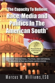 """The Capacity To Believe: Race, Media and Politics In The American South"" ebook by Marcus W. Williams,ESQ"