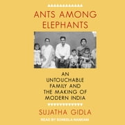 Ants Among Elephants - An Untouchable Family and the Making of Modern India audiobook by Sujatha Gidla