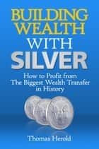 Building Wealth with Silver ebook by Thomas Herold