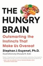 The Hungry Brain - Outsmarting the Instincts That Make Us Overeat ebook by Stephan J. Guyenet, Ph.D.