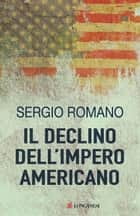 Il declino dell'impero americano ebook by Sergio Romano