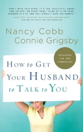 How to Get Your Husband to Talk to You ebook by Connie Grigsby,Nancy Cobb