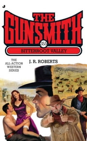 The Gunsmith #355 - Bitterroot Valley ebook by J. R. Roberts