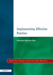 Individual Education Plans Implementing Effective Practice ebook by Janet Tod,Francis Castle,Mike Blamires