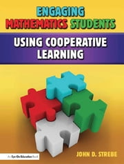 Engaging Mathematics Students Using Cooperative Learning ebook by John D. Strebe