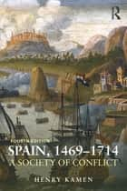 Spain, 1469-1714 ebook by Henry Kamen