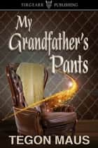 My Grandfather's Pants ebook by Tegon Maus