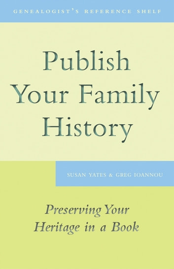 Publish Your Family History - Preserving Your Heritage in a Book ebook by Susan Yates,Greg Ioannou