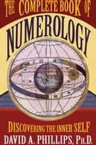 The Complete Book of Numerology ebook by David Phillips