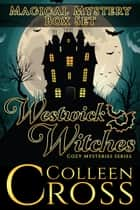 Westwick Witches Magical Mystery Box Set - Westwick Witches Cozy Mysteries Books 1 - 3 電子書 by Colleen Cross