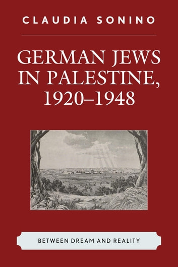 German Jews in Palestine, 1920–1948 - Between Dream and Reality ebook by Claudia Sonino