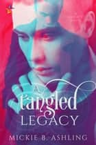 A Tangled Legacy ebook by Mickie B. Ashling