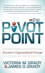The Pivot Point - Success in Organizational Change ebook by Victoria M. Grady