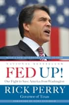Fed Up! - Our Fight to Save America from Washington ebook by Rick Perry, Newt Gingrich