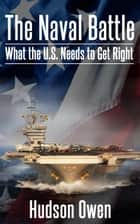 The Naval Battle - What the U.S. Needs to Get Right ebook by Hudson Owen