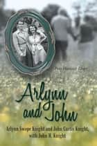 Arlynn and John - Two Hoosier Lives ebook by John Curtis Knight, John H. Knight, Arlynn Swope Knight