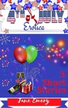 4th of July Erotica: 3 Short Stories ebook by Jane Emery