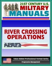21st Century U.S. Military Manuals: River-Crossing Operations - FM 90-13 (Value-Added Professional Format Series) ebook by Progressive Management