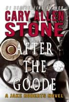 After the Goode - A Jake Roberts Novel (Book 3) ebook by Cary Allen Stone