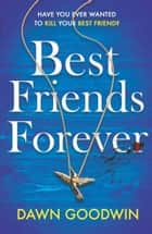 Best Friends Forever - an absolutely gripping crime thriller ebook by Dawn Goodwin