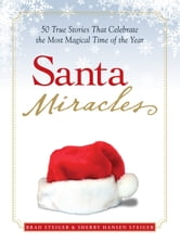 Santa Miracles: 50 True Stories that Celebrate the Most Magical Time of the Year ebook by Brad Steiger,Sherry Hansen Steiger