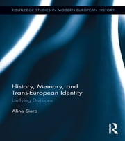 History, Memory, and Trans-European Identity - Unifying Divisions ebook by Aline Sierp