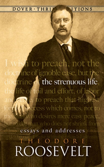 the strenuous life and other essays The strenuous life: essays and addresses (1910) is a collection of theodore roosevelt's published commentaries and public addresses on what is necessary for a.