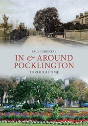 In & Around Pocklington Through Time ebook by Paul Chrystal