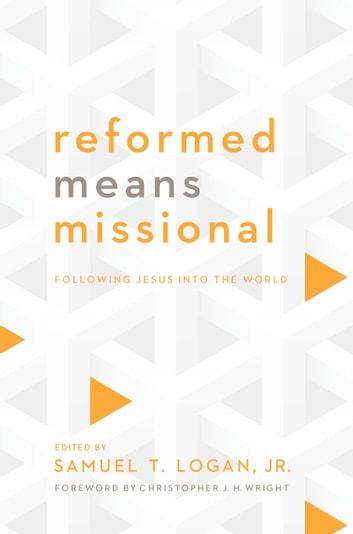 Reformed Means Missional - Following Jesus into the World ebook by