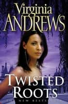 Twisted Roots ebook by Virginia Andrews