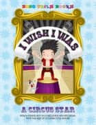 I Wish I Was a Circus Star ebook by John West