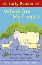 Where are my Lambs? ebook by Francesca Simon, Emily Bolam