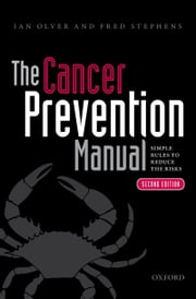 The Cancer Prevention Manual: Simple rules to reduce the risks ebook by Ian Olver,Fred Stephens