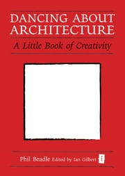 Dancing About Architecture - A Little Book of Creativity ebook by Phil Beadle