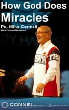 How God Does Miracles (sermon) ebook by Mike Connell