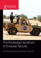The Routledge Handbook of European Security ebook by Sven Biscop, Richard Whitman