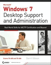 Windows 7 Desktop Support and Administration - Real World Skills for MCITP Certification and Beyond (Exams 70-685 and 70-686) ebook by Darril Gibson