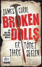 Broken Dolls - Er tötet ihre Seelen - Thriller ebook by James Carol, Wolfram Ströle