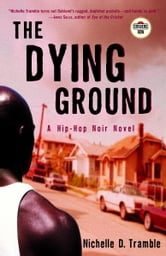The Dying Ground - A Hip-Hop Noir Novel ebook by Nichelle D. Tramble